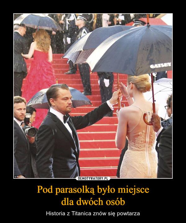 Pod parasolką było miejscedla dwóch osób – Historia z Titanica znów się powtarza