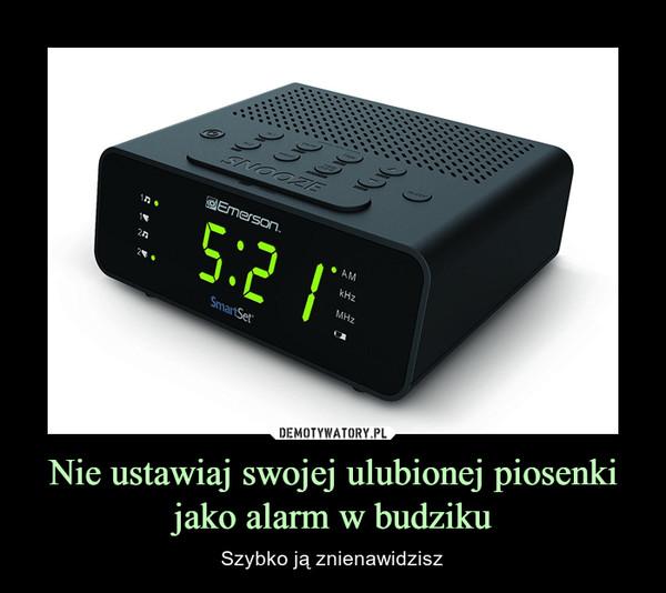 Nie ustawiaj swojej ulubionej piosenki jako alarm w budziku – Szybko ją znienawidzisz