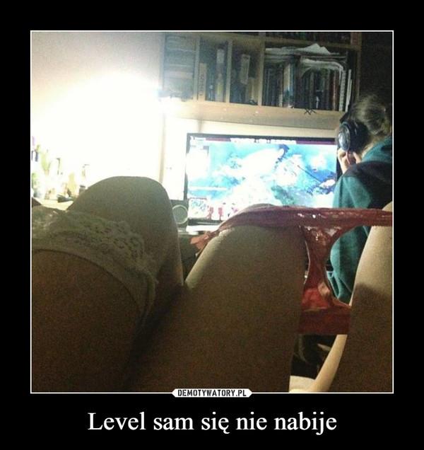 Level sam się nie nabije –
