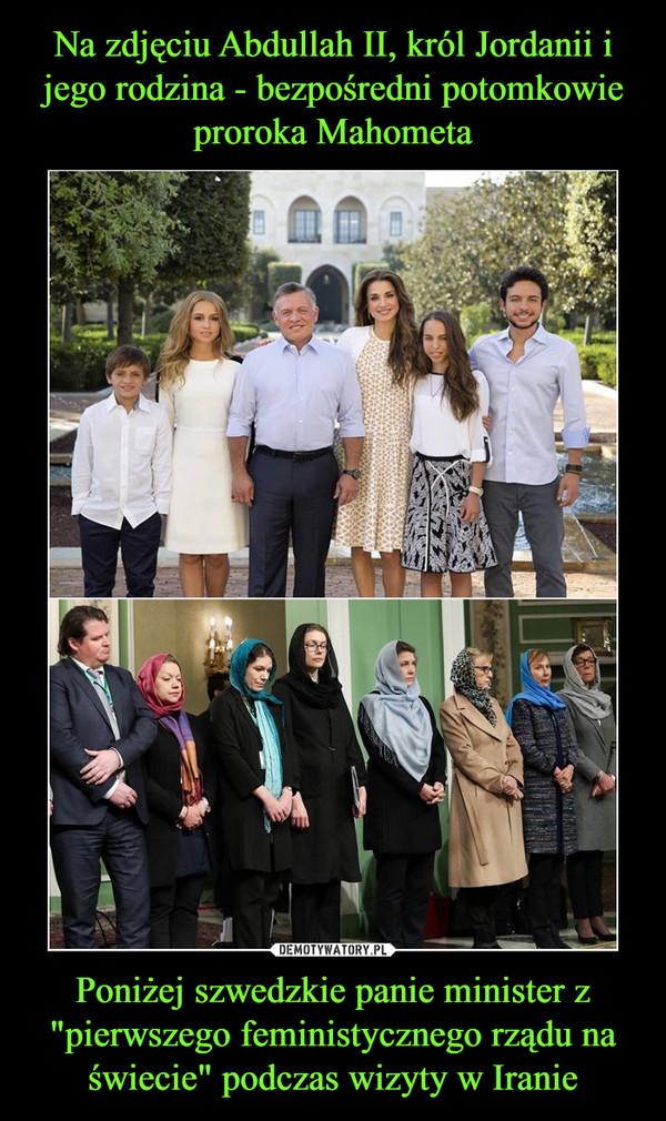 Na zdjęciu Abdullah II, król Jordanii i jego rodzina - bezpośredni potomkowie proroka Mahometa Poniżej szwedzkie panie minister z