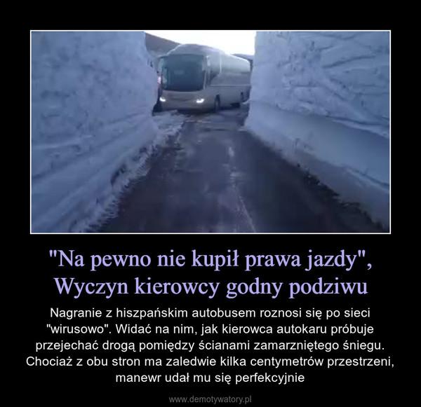 """""""Na pewno nie kupił prawa jazdy"""", Wyczyn kierowcy godny podziwu – Nagranie z hiszpańskim autobusem roznosi się po sieci """"wirusowo"""". Widać na nim, jak kierowca autokaru próbuje przejechać drogą pomiędzy ścianami zamarzniętego śniegu. Chociaż z obu stron ma zaledwie kilka centymetrów przestrzeni, manewr udał mu się perfekcyjnie"""
