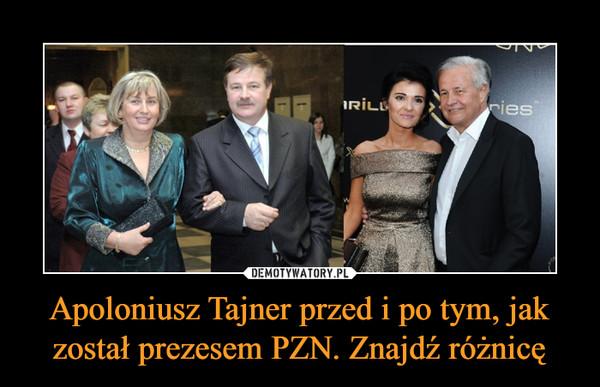 Apoloniusz Tajner przed i po tym, jak został prezesem PZN. Znajdź różnicę –
