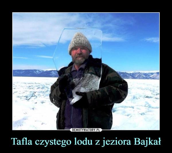 Tafla czystego lodu z jeziora Bajkał –