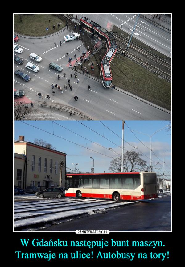 W Gdańsku następuje bunt maszyn. Tramwaje na ulice! Autobusy na tory! –