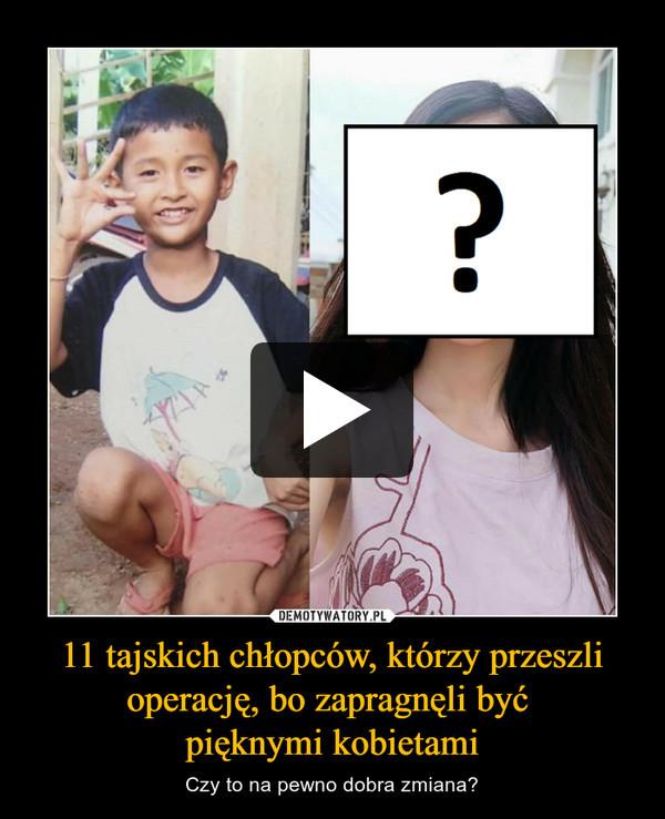11 tajskich chłopców, którzy przeszli operację, bo zapragnęli być pięknymi kobietami – Czy to na pewno dobra zmiana?