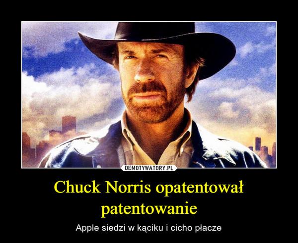 Chuck Norris opatentował patentowanie – Apple siedzi w kąciku i cicho płacze