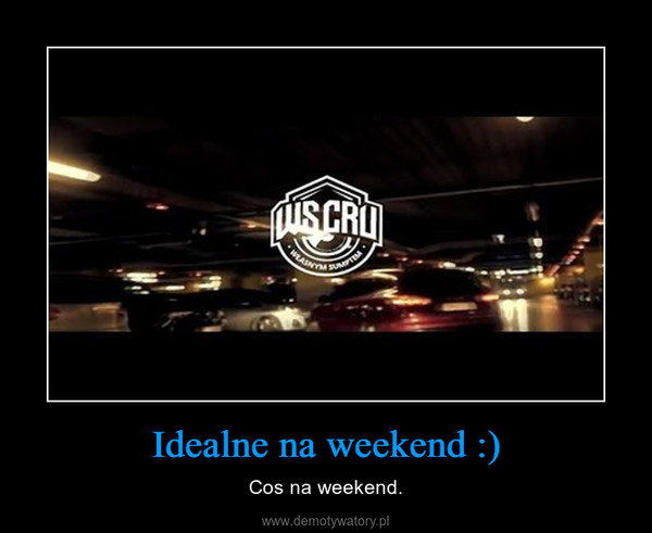 Idealne na weekend :) – Cos na weekend.