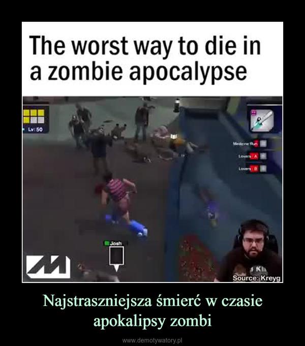 Najstraszniejsza śmierć w czasie apokalipsy zombi –