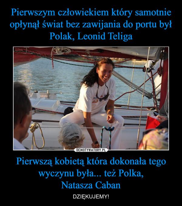 Pierwszą kobietą która dokonała tego wyczynu była... też Polka,Natasza Caban – DZIĘKUJEMY!