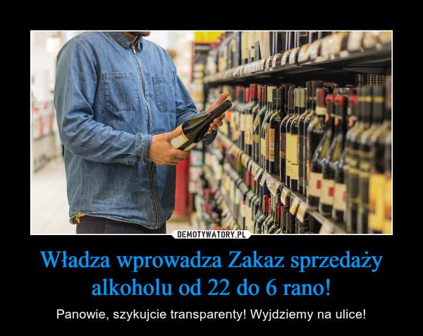 Władza wprowadza Zakaz sprzedaży alkoholu od 22 do 6 rano! – Panowie, szykujcie transparenty! Wyjdziemy na ulice!