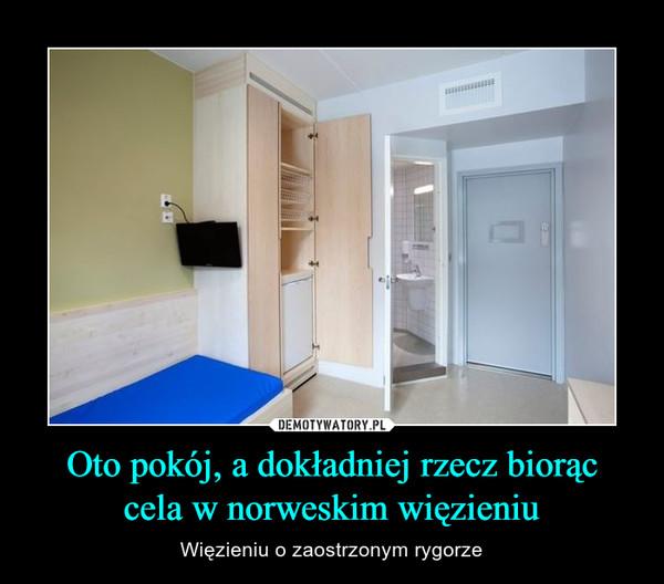 Oto pokój, a dokładniej rzecz biorąccela w norweskim więzieniu – Więzieniu o zaostrzonym rygorze
