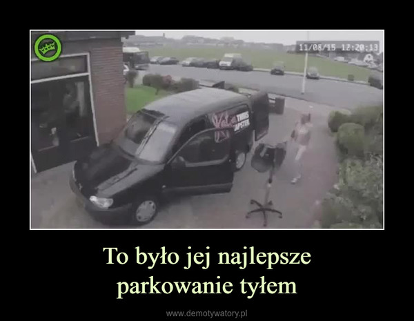 To było jej najlepszeparkowanie tyłem –