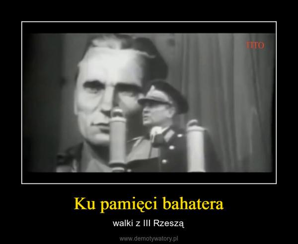Ku pamięci bahatera – walki z III Rzeszą