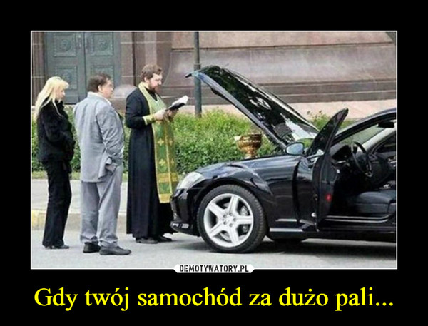 Gdy twój samochód za dużo pali... –