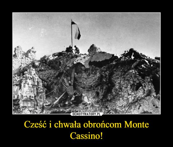 Cześć i chwała obrońcom Monte Cassino! –