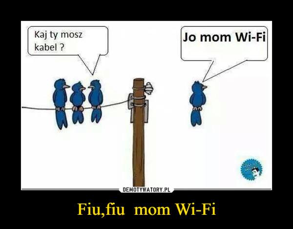 Fiu,fiu  mom Wi-Fi –