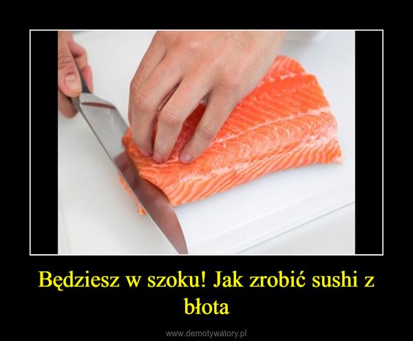 Będziesz w szoku! Jak zrobić sushi z błota –
