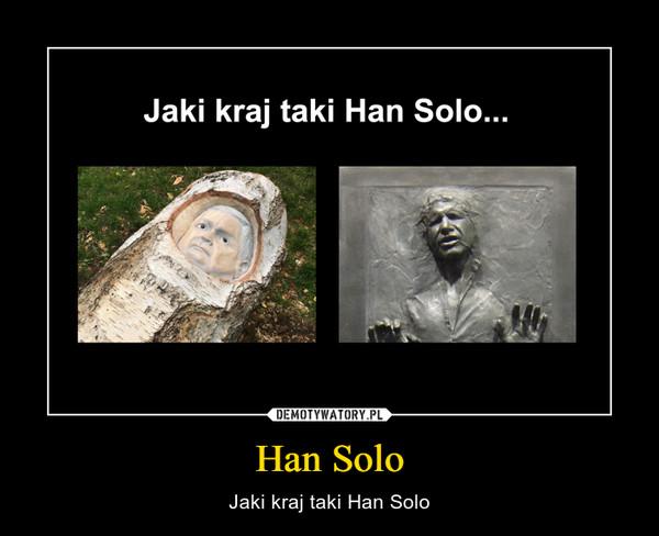 Han Solo – Jaki kraj taki Han Solo