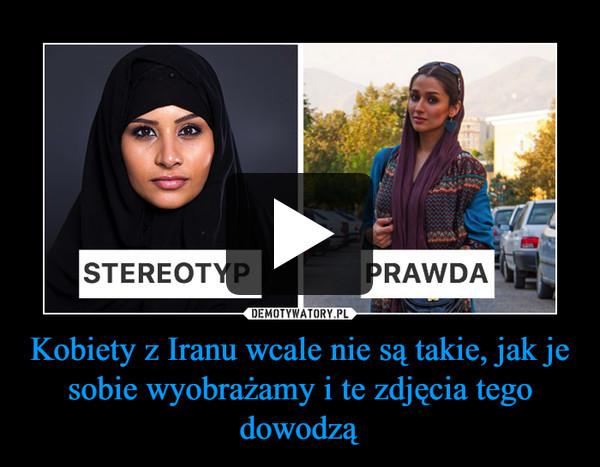 Kobiety z Iranu wcale nie są takie, jak je sobie wyobrażamy i te zdjęcia tego dowodzą –