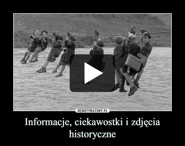 Informacje, ciekawostki i zdjęcia historyczne –