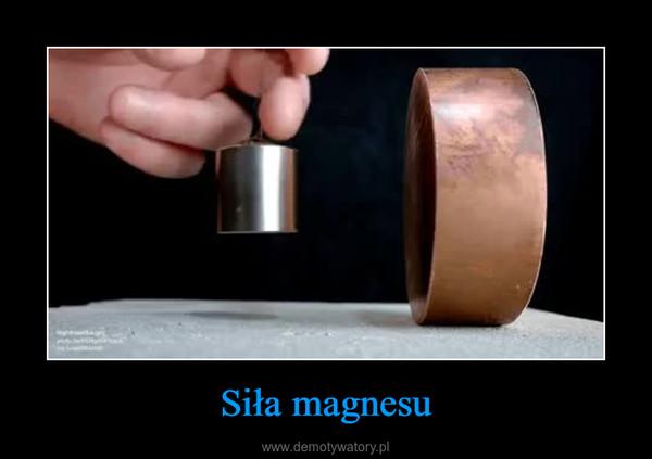 Siła magnesu –