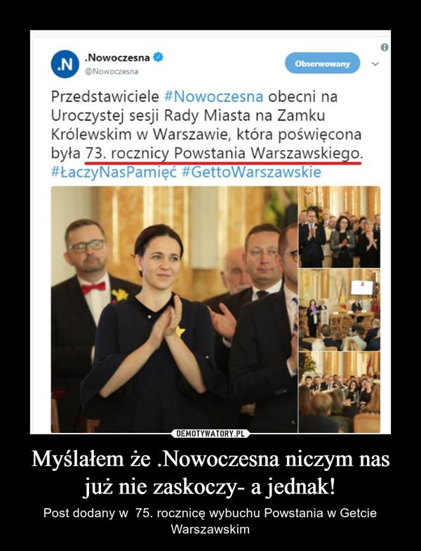 Myślałem że .Nowoczesna niczym nas już nie zaskoczy- a jednak! – Post dodany w  75. rocznicę wybuchu Powstania w Getcie Warszawskim