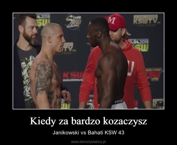 Kiedy za bardzo kozaczysz – Janikowski vs Bahati KSW 43