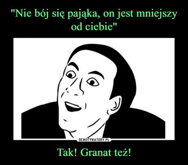 Tak! Granat też! –
