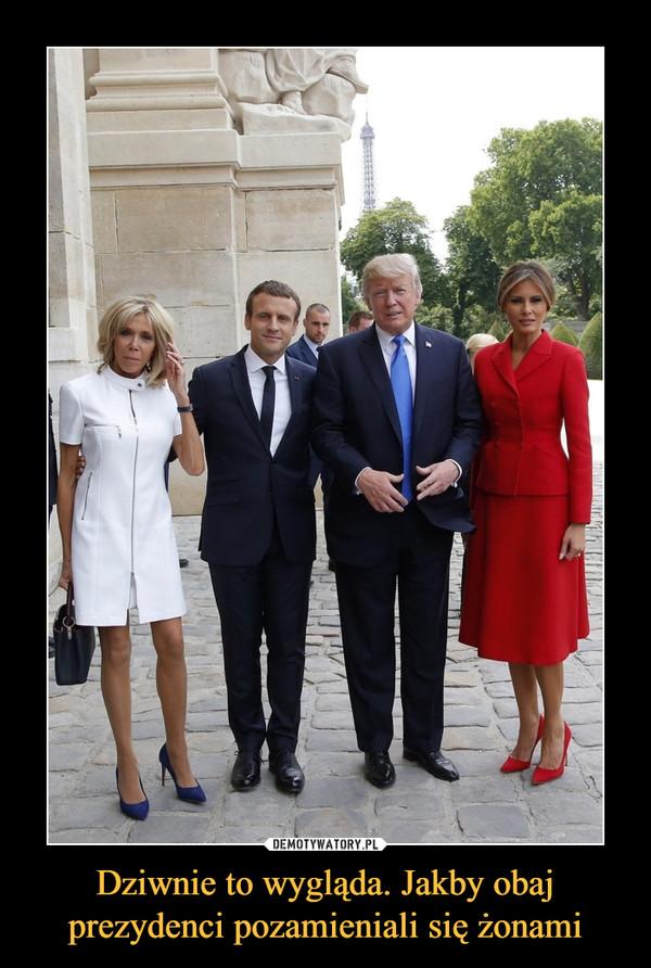 Dziwnie to wygląda. Jakby obaj prezydenci pozamieniali się żonami –