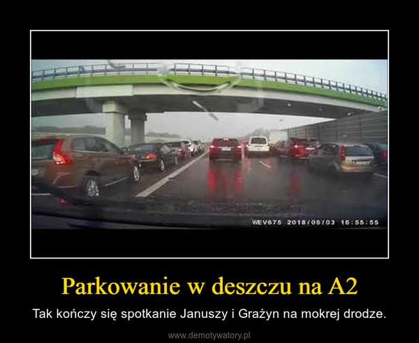 Parkowanie w deszczu na A2 – Tak kończy się spotkanie Januszy i Grażyn na mokrej drodze.