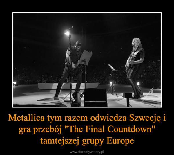 """Metallica tym razem odwiedza Szwecję i gra przebój """"The Final Countdown"""" tamtejszej grupy Europe –"""