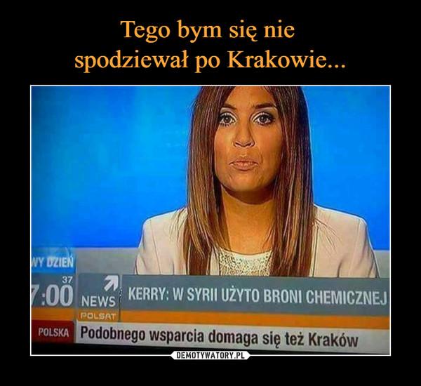 –  KERRY: W SYRII UŻYTO BRONI CHEMICZNEJPodobnego wsparcia domaga się też Kraków