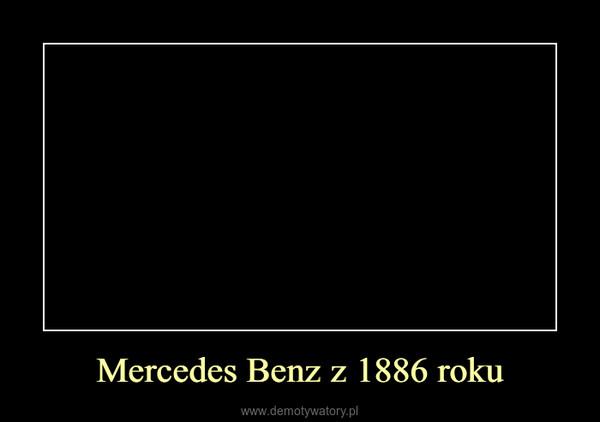 Mercedes Benz z 1886 roku –