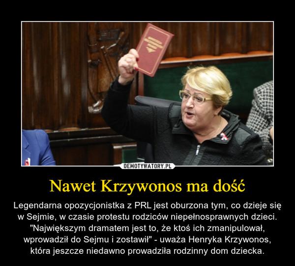 """Nawet Krzywonos ma dość – Legendarna opozycjonistka z PRL jest oburzona tym, co dzieje się w Sejmie, w czasie protestu rodziców niepełnosprawnych dzieci. """"Największym dramatem jest to, że ktoś ich zmanipulował, wprowadził do Sejmu i zostawił"""" - uważa Henryka Krzywonos, która jeszcze niedawno prowadziła rodzinny dom dziecka."""