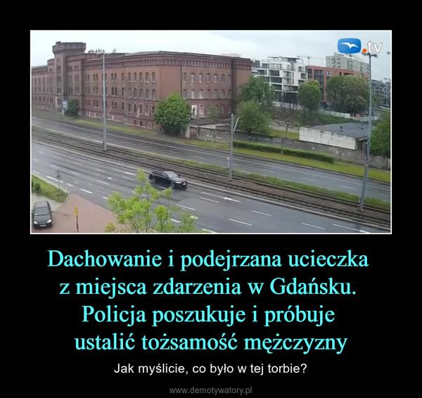 Dachowanie i podejrzana ucieczka z miejsca zdarzenia w Gdańsku. Policja poszukuje i próbuje ustalić tożsamość mężczyzny – Jak myślicie, co było w tej torbie?