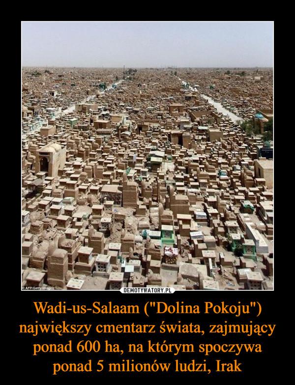 """Wadi-us-Salaam (""""Dolina Pokoju"""") największy cmentarz świata, zajmujący ponad 600 ha, na którym spoczywa ponad 5 milionów ludzi, Irak –"""