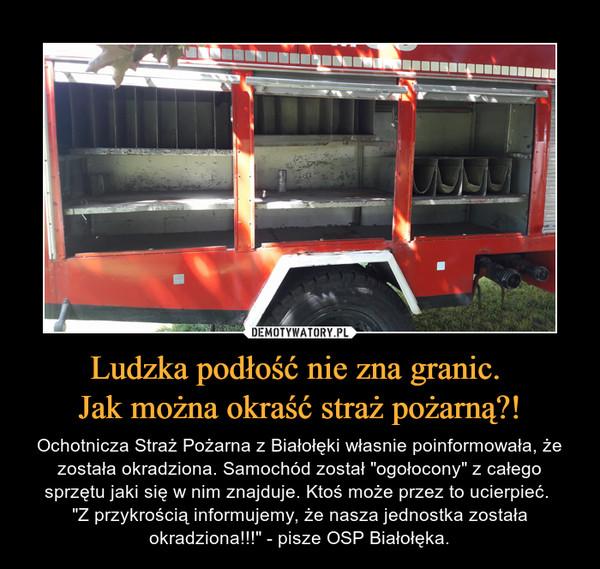 """Ludzka podłość nie zna granic. Jak można okraść straż pożarną?! – Ochotnicza Straż Pożarna z Białołęki własnie poinformowała, że została okradziona. Samochód został """"ogołocony"""" z całego sprzętu jaki się w nim znajduje. Ktoś może przez to ucierpieć. """"Z przykrością informujemy, że nasza jednostka została okradziona!!!"""" - pisze OSP Białołęka."""