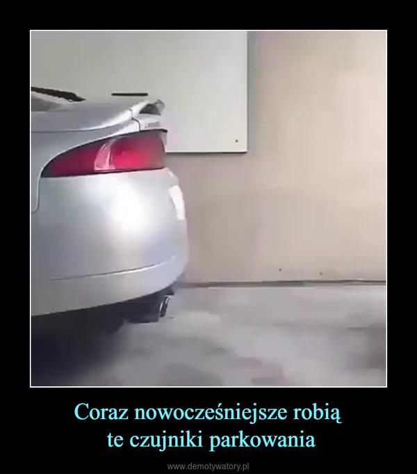 Coraz nowocześniejsze robią te czujniki parkowania –