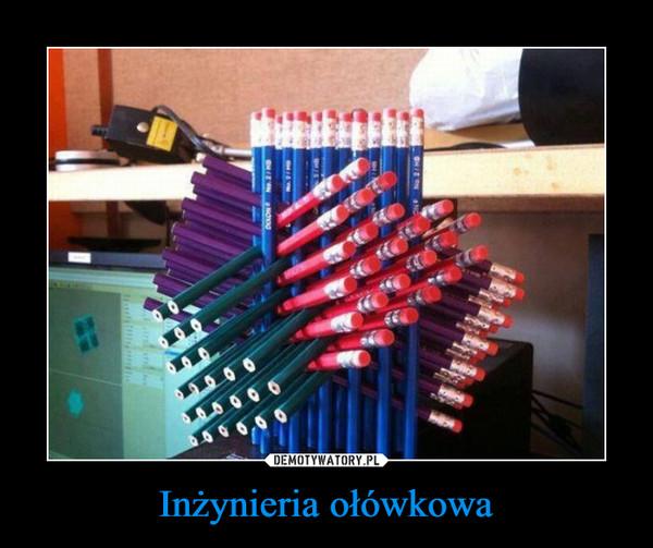 Inżynieria ołówkowa –