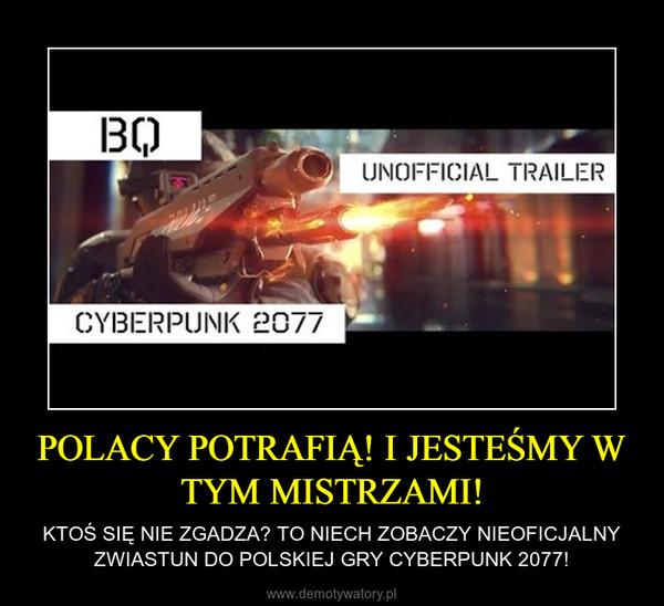 POLACY POTRAFIĄ! I JESTEŚMY W TYM MISTRZAMI! – KTOŚ SIĘ NIE ZGADZA? TO NIECH ZOBACZY NIEOFICJALNY ZWIASTUN DO POLSKIEJ GRY CYBERPUNK 2077!