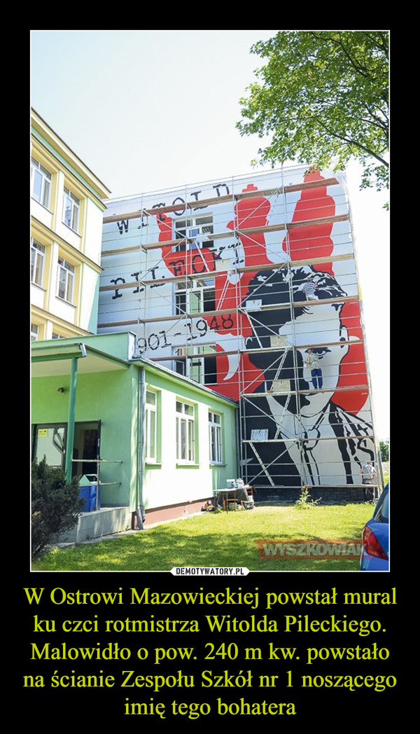 W Ostrowi Mazowieckiej powstał mural ku czci rotmistrza Witolda Pileckiego. Malowidło o pow. 240 m kw. powstało na ścianie Zespołu Szkół nr 1 noszącego imię tego bohatera –