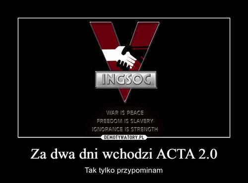 Za dwa dni wchodzi ACTA 2.0