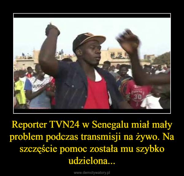 Reporter TVN24 w Senegalu miał mały problem podczas transmisji na żywo. Na szczęście pomoc została mu szybko udzielona... –