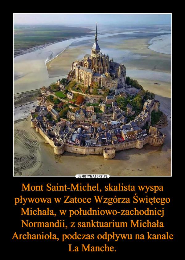 Mont Saint-Michel, skalista wyspa pływowa w Zatoce Wzgórza Świętego Michała, w południowo-zachodniej Normandii, z sanktuarium Michała Archanioła, podczas odpływu na kanale La Manche. –