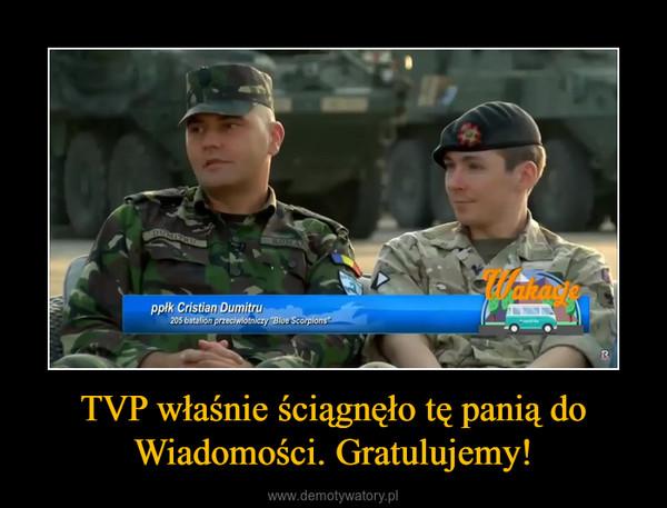 TVP właśnie ściągnęło tę panią do Wiadomości. Gratulujemy! –