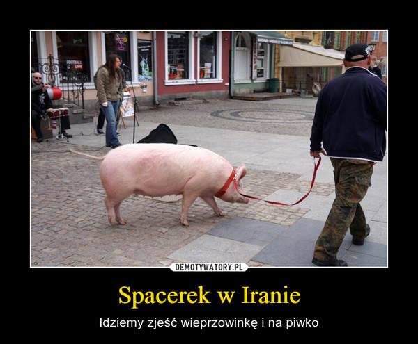Spacerek w Iranie – Idziemy zjeść wieprzowinkę i na piwko
