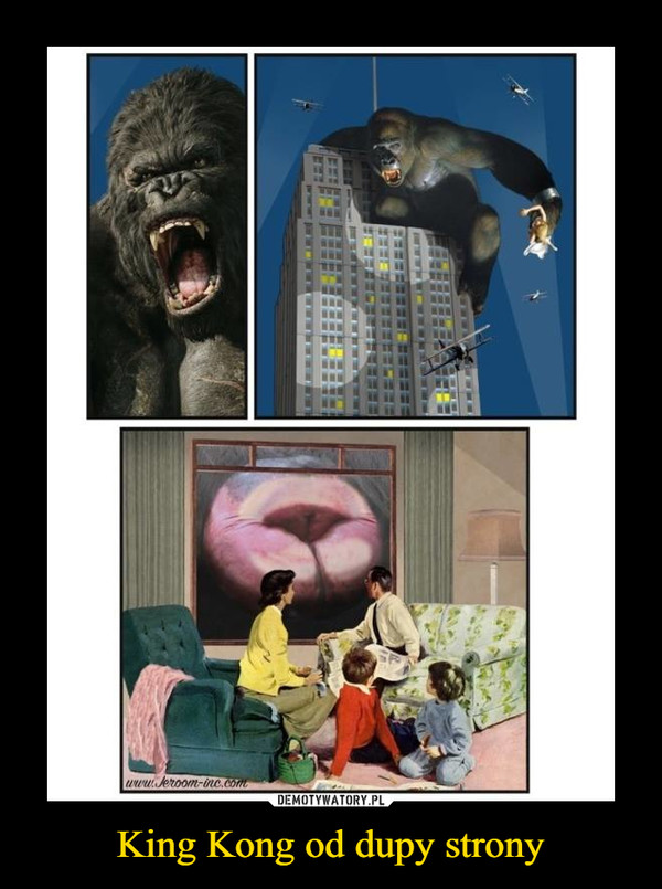 King Kong od dupy strony –