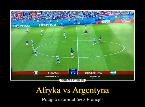 Afryka vs Argentyna – Potępić czarnuchów z Francji!!