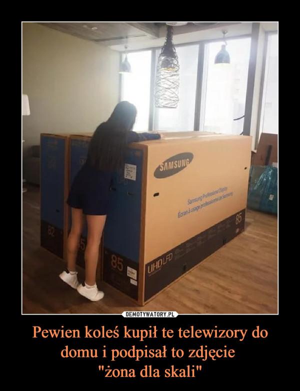 """Pewien koleś kupił te telewizory do domu i podpisał to zdjęcie """"żona dla skali"""" –"""