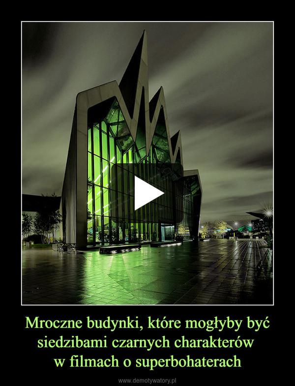Mroczne budynki, które mogłyby być siedzibami czarnych charakterów w filmach o superbohaterach –